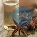 9 Hair and Skin Uses of Anise Seed Essential Oil You Should Know